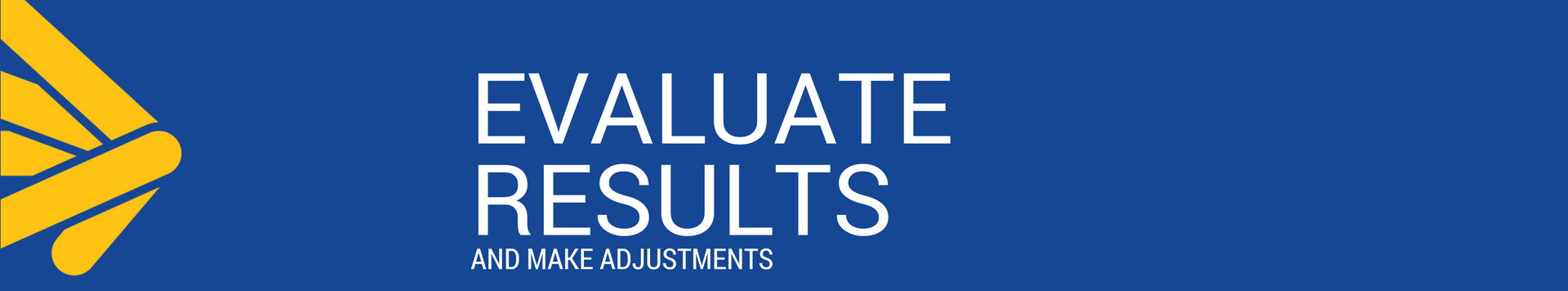 evaluate results and make adjustments